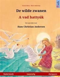 de Wilde Zwanen - A Vad Hattyuk. Tweetalig Kinderboek Naar Een Sprookje Van Hans Christian Andersen (Nederlands - Hongaars)