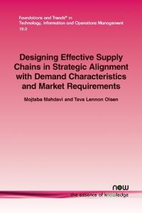 Designing Effective Supply Chains in Strategic Alignment with Demand Characteristics and Market Requirements