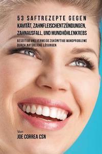 53 Saftrezepte Gegen Kavit t, Zahnfleischentz ndungen, Zahnausfall Und Mundh hlenkrebs