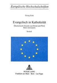 Evangelisch in Katholizitaet: Oekumenische Impulse Aus Dienst Und Werk Hans Asmussens. Bd. I: Textteil. Bd. II: Bibliographie Und Apparat