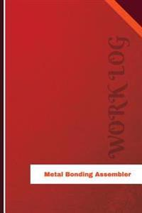 Metal Bonding Assembler Work Log: Work Journal, Work Diary, Log - 126 Pages, 6 X 9 Inches