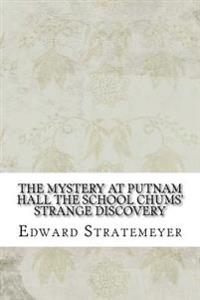 The Mystery at Putnam Hall the School Chums' Strange Discovery