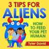3 Tips for Aliens: How to Feed Your Pet Humans