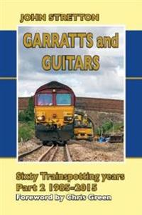 Garratts and Guitars Sixty Trainspotting Years