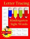 Letter Tracing: Kindergarten Sight Words: Letter Books for Kindergarten: Kindergarten Sight Words Workbook and Letter Tracing Book for