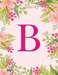 B: Monogram Initial B Notebook Pink Floral Hawaiian Haze Composition Notebook - Wide Ruled, 8.5 X 11, 110 Pages: Journal,