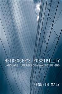 Heidegger's Possibility: Language, Emergence - Saying Be-Ing