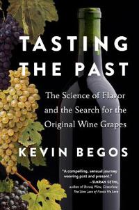 Tasting the Past: The Winemakers, Scientists, and Visionaries Who Are Rediscovering Heirloom Grapes and Forgotten Flavors