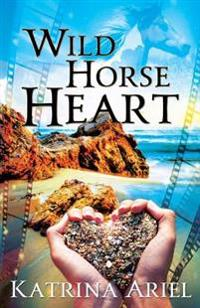 Wild Horse Heart: A Down-To-Earth Hollywood Romance