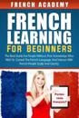 French Learning for Beginners: The Best Guide for People Without Prior Knowledge Who Wish to Control the French Language and Interact with French Peo