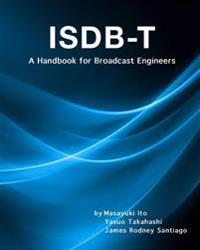 Isdb-T: A Handbook for Broadcast Engineers