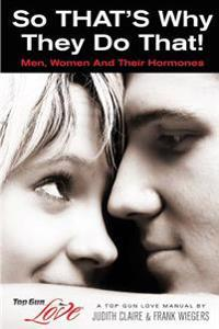So That's Why They Do That!: Men, Women and Their Hormones