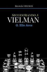 Secuestrando a Vielman
