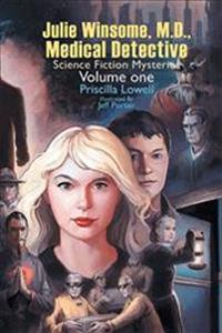 Julie Winsome, M.D., Medical Detective: Science Fiction Mysteries Volume One