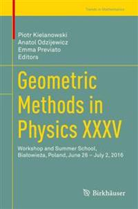 Geometric Methods in Physics Xxxv