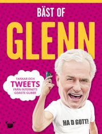 Bäst of Glenn: tankar och tweets från internets goaste gubbe