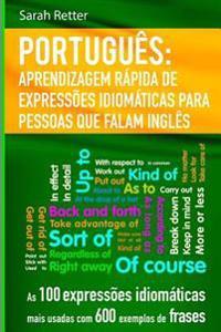 Portugues Aprendizagem Rapida de Expressoes Idiomaticas Para Pessoas Que Falam I: As 100 Expressoes Idiomaticas Mais Usadas Com 600 Exemplos de Frases