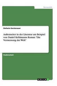 """Auenseiter in Der Literatur Am Beispiel Von Daniel Kehlmanns Roman """"Die Vermessung Der Welt"""""""