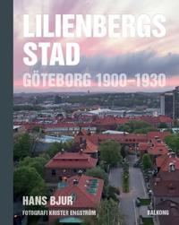 Lilienbergs stad : Göteborg 1900-1930