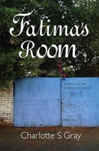 Fatima's Room: A Novel Set in Khartoum, Sudan