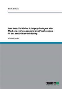 Das Berufsbild Des Schulpsychologen, Des Medienpsychologen Und Des Psychologen in Der Erwachsenenbildung