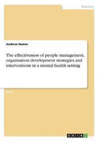 The Effectiveness of People Management, Organisation Development Strategies and Interventions in a Mental Health Setting