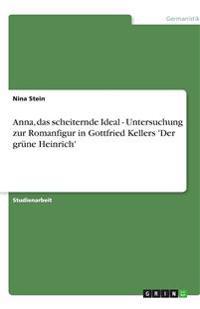 Anna, das scheiternde Ideal - Untersuchung zur Romanfigur in Gottfried Kellers 'Der grüne Heinrich'
