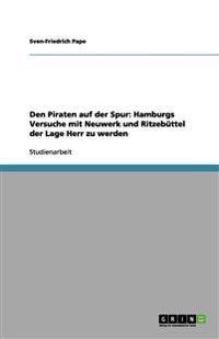 Den Piraten Auf Der Spur: Hamburgs Versuche Mit Neuwerk Und Ritzebuttel Der Lage Herr Zu Werden