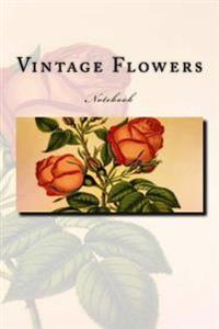 Vintage Flowers Notebook: Notebook with 150 Lined Pages