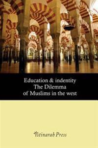 Education & Identity: The Dilemma of Muslims in the West