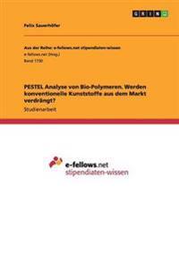 Pestel Analyse Von Bio-Polymeren. Werden Konventionelle Kunststoffe Aus Dem Markt Verdrangt?