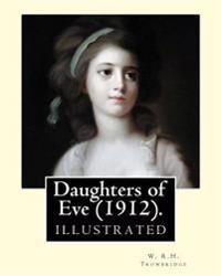 Daughters of Eve (1912). by: W. R.H. Trowbridge (Illustrated): Trowbridge, W. R. H. (William Rutherford Hayes), 1866-1938.