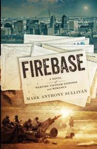 Firebase: A Novel of Wartime Vietnam Suspense and Romance