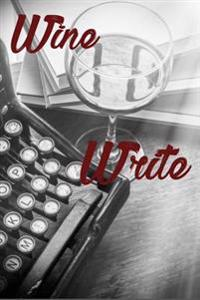 Wine Write: Wine Journal, Writers Notebook, Wine Diary