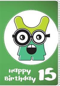Happy Birthday 15: Birthday Gifts for Men, Birthday Journal Notebook for 15 Year Old for Journaling & Doodling, 7 X 10, (Birthday Keepsak