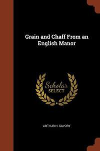 Grain and Chaff from an English Manor