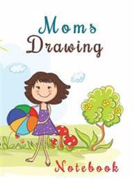 Moms Drawing Notebook: 8.5 X 11, 120 Unlined Blank Pages for Unguided Doodling, Drawing, Sketching & Writing