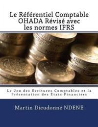 Le Referentiel Comptable Ohada Revise En Vigueur Des 2018 Avec Les Normes Ifrs: Le Jeu Des Ecritures Comptables Et La Presentation Des Etats Financier