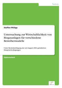 Untersuchung Zur Wirtschaftlichkeit Von Biogasanlagen Fur Verschiedene Betreibermodelle