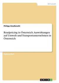 Roadpricing in Osterreich. Auswirkungen Auf Umwelt Und Transportunternehmen in Osterreich