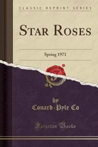 Star Roses: Spring 1971 (Classic Reprint)