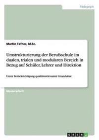 Umstrukturierung Der Berufsschule Im Dualen, Trialen Und Modularen Bereich in Bezug Auf Schuler, Lehrer Und Direktion