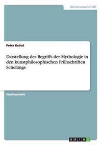 Darstellung Des Begriffs Der Mythologie in Den Kunstphilosophischen Fruhschriften Schellings