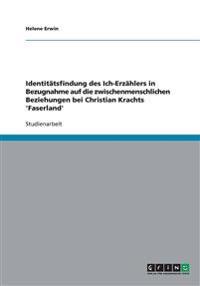 Identitatsfindung Des Ich-Erzahlers in Bezugnahme Auf Die Zwischenmenschlichen Beziehungen Bei Christian Krachts 'Faserland'
