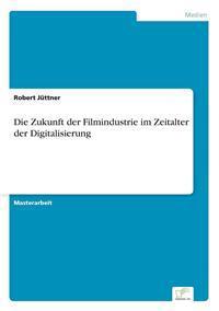 Die Zukunft Der Filmindustrie Im Zeitalter Der Digitalisierung