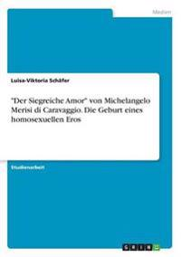 -Der Siegreiche Amor- Von Michelangelo Merisi Di Caravaggio. Die Geburt Eines Homosexuellen Eros