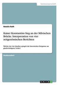 Kaiser Konstantins Sieg an Der Milvischen Brucke. Interpretation Von Vier Zeitgenossischen Berichten