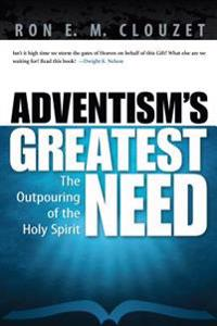 Adventism's Greatest Need: The Outpouring of the Holy Spirit