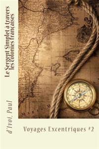 Le Sergent Simplet À Travers Les Colonies Françaises: Voyages Excentriques #2