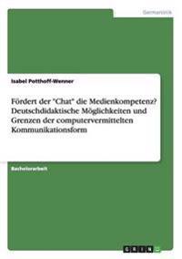 Fordert Der Chat Die Medienkompetenz? Deutschdidaktische Moglichkeiten Und Grenzen Der Computervermittelten Kommunikationsform